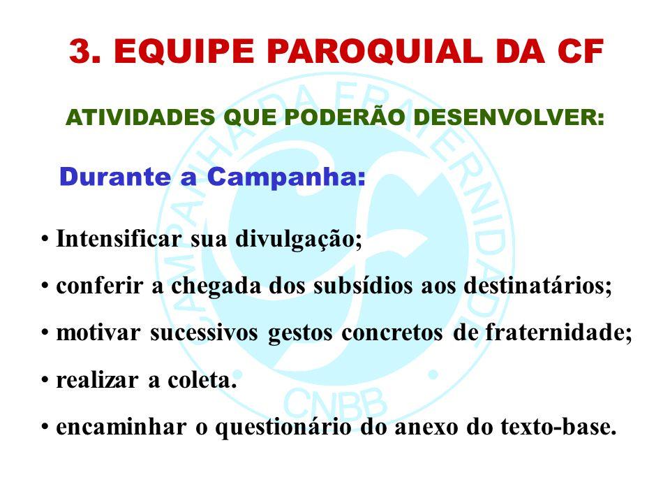 3. EQUIPE PAROQUIAL DA CF ATIVIDADES QUE PODERÃO DESENVOLVER: Intensificar sua divulgação; conferir a chegada dos subsídios aos destinatários; motivar
