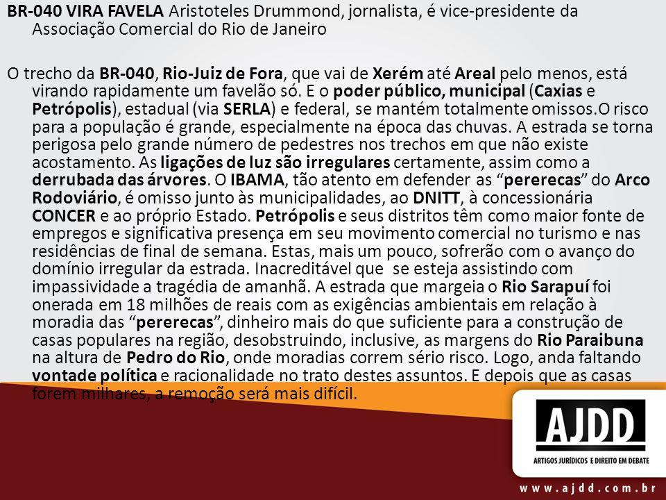 BR-040 VIRA FAVELA Aristoteles Drummond, jornalista, é vice-presidente da Associação Comercial do Rio de Janeiro O trecho da BR-040, Rio-Juiz de Fora,