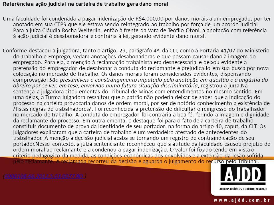 Referência a ação judicial na carteira de trabalho gera dano moral Uma faculdade foi condenada a pagar indenização de R$4.000,00 por danos morais a um