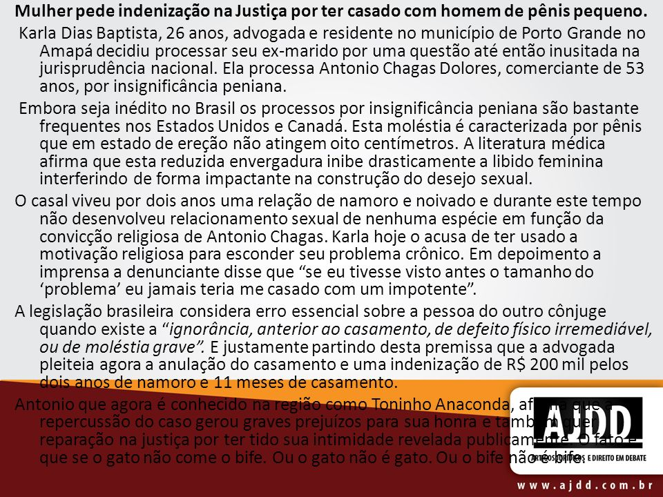 Mulher pede indenização na Justiça por ter casado com homem de pênis pequeno. Karla Dias Baptista, 26 anos, advogada e residente no município de Porto