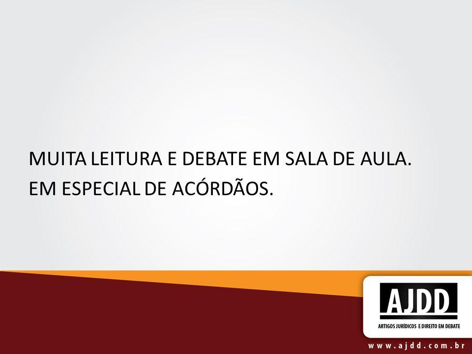 MUITA LEITURA E DEBATE EM SALA DE AULA. EM ESPECIAL DE ACÓRDÃOS.