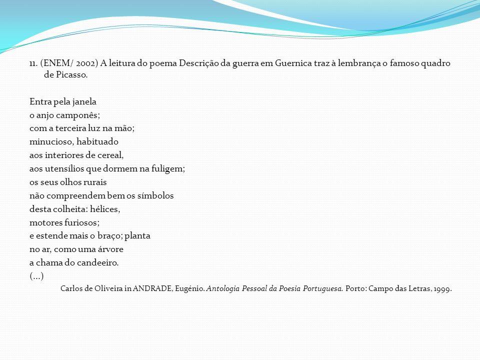 11. (ENEM/ 2002) A leitura do poema Descrição da guerra em Guernica traz à lembrança o famoso quadro de Picasso. Entra pela janela o anjo camponês; co