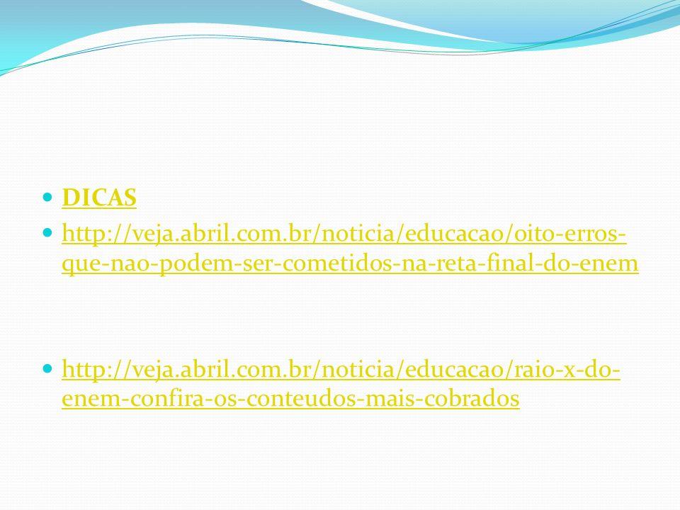 DICAS http://veja.abril.com.br/noticia/educacao/oito-erros- que-nao-podem-ser-cometidos-na-reta-final-do-enem http://veja.abril.com.br/noticia/educaca