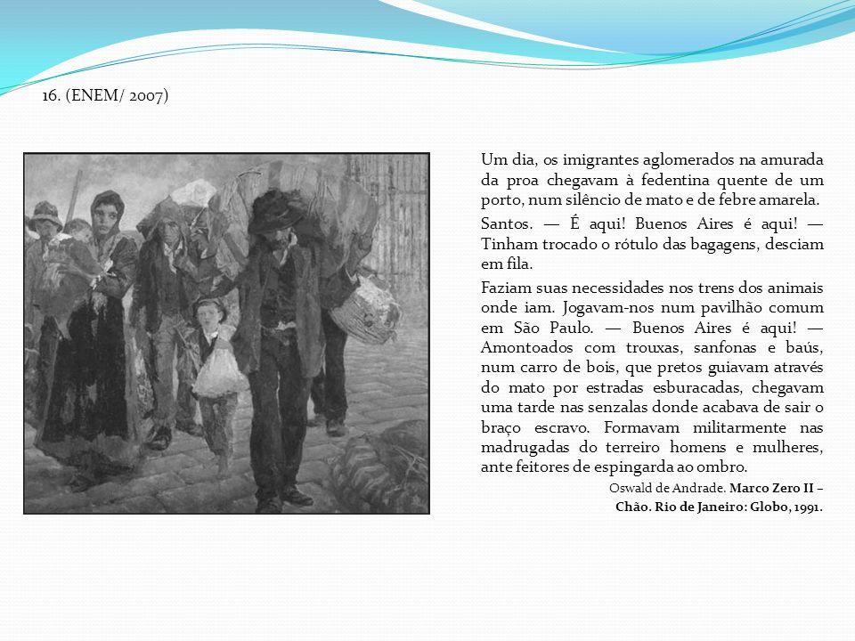 16. (ENEM/ 2007) Um dia, os imigrantes aglomerados na amurada da proa chegavam à fedentina quente de um porto, num silêncio de mato e de febre amarela