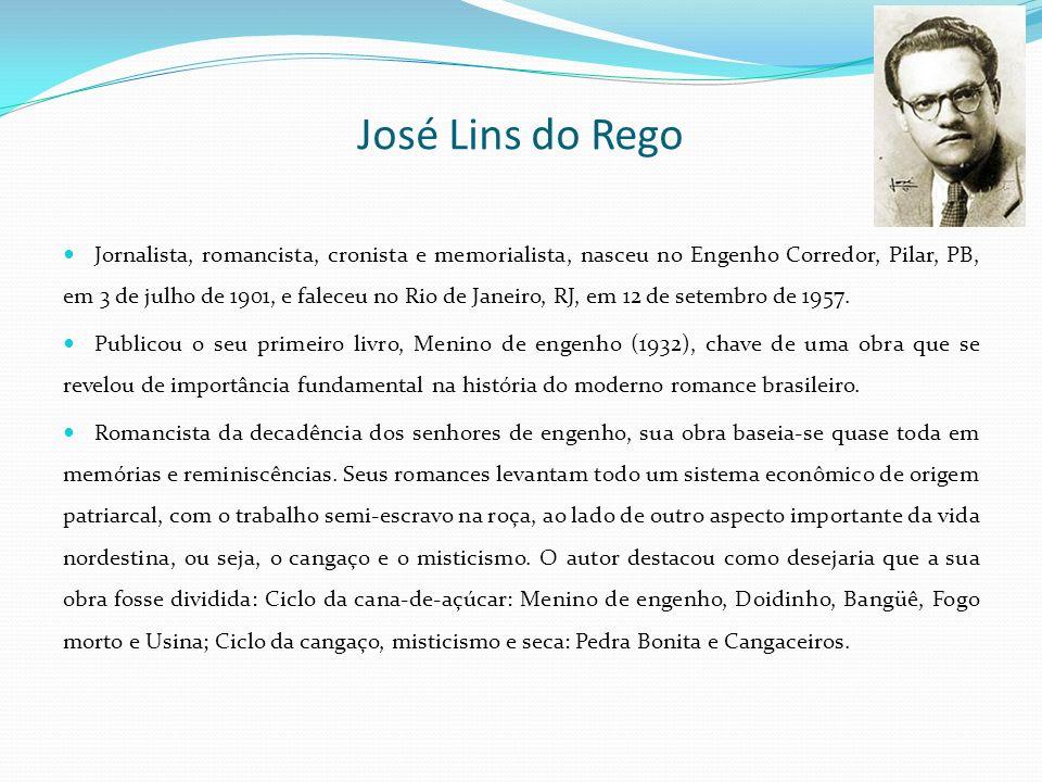 José Lins do Rego Jornalista, romancista, cronista e memorialista, nasceu no Engenho Corredor, Pilar, PB, em 3 de julho de 1901, e faleceu no Rio de J