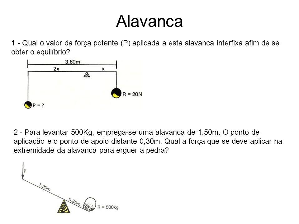 Alavanca 1 - Qual o valor da força potente (P) aplicada a esta alavanca interfixa afim de se obter o equilíbrio? 2 - Para levantar 500Kg, emprega-se u
