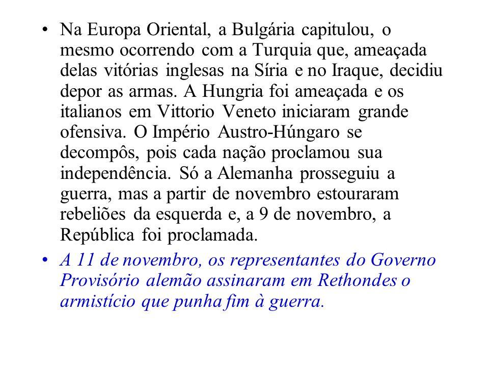 Na Europa Oriental, a Bulgária capitulou, o mesmo ocorrendo com a Turquia que, ameaçada delas vitórias inglesas na Síria e no Iraque, decidiu depor as armas.