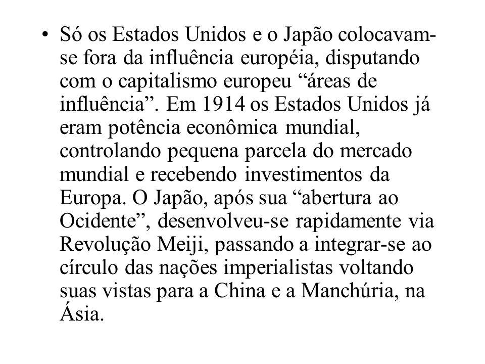 Só os Estados Unidos e o Japão colocavam- se fora da influência européia, disputando com o capitalismo europeu áreas de influência.