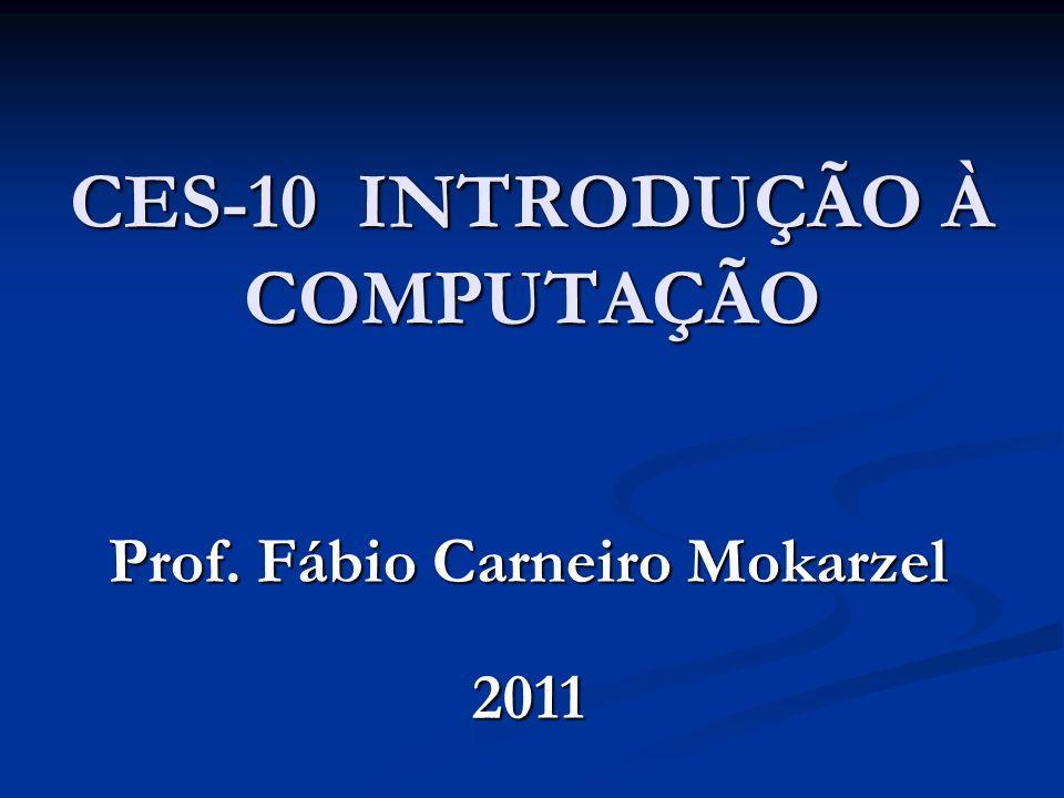 CES-10 INTRODUÇÃO À COMPUTAÇÃO Prof. Fábio Carneiro Mokarzel 2011