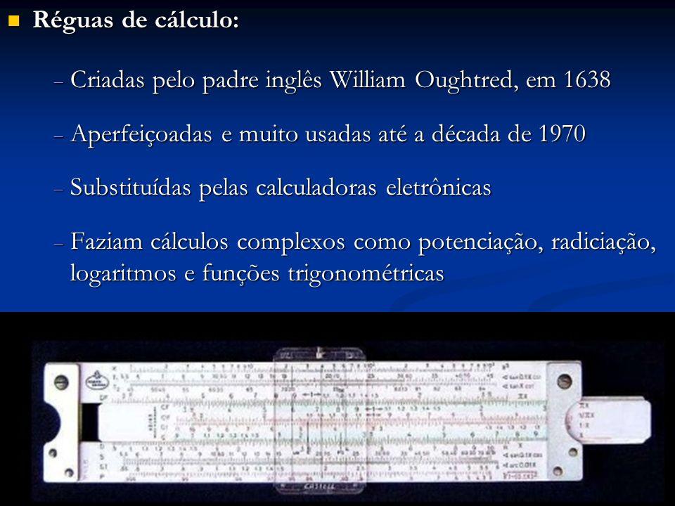 Réguas de cálculo: Réguas de cálculo: Criadas pelo padre inglês William Oughtred, em 1638 Criadas pelo padre inglês William Oughtred, em 1638 Aperfeiç
