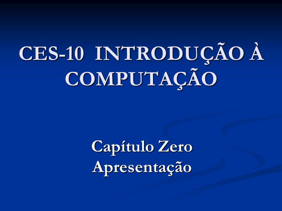 CES-10 INTRODUÇÃO À COMPUTAÇÃO Capítulo Zero Apresentação