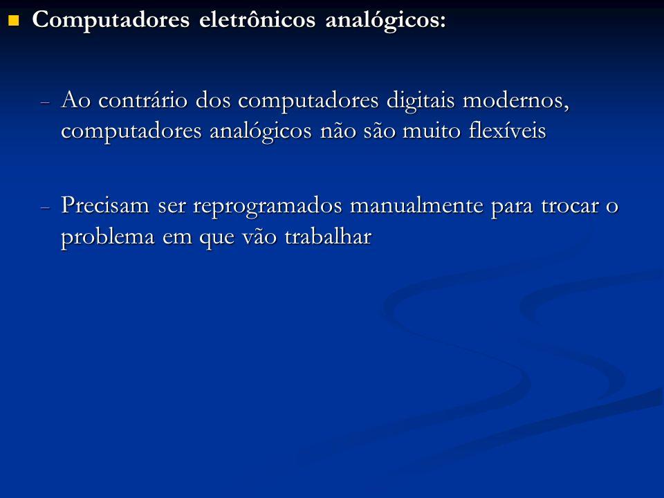 Computadores eletrônicos analógicos: Computadores eletrônicos analógicos: Ao contrário dos computadores digitais modernos, computadores analógicos não