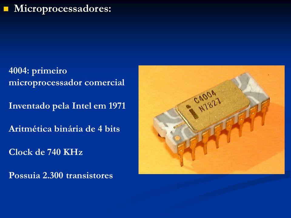 Microprocessadores: Microprocessadores: 4004: primeiro microprocessador comercial Inventado pela Intel em 1971 Aritmética binária de 4 bits Clock de 7