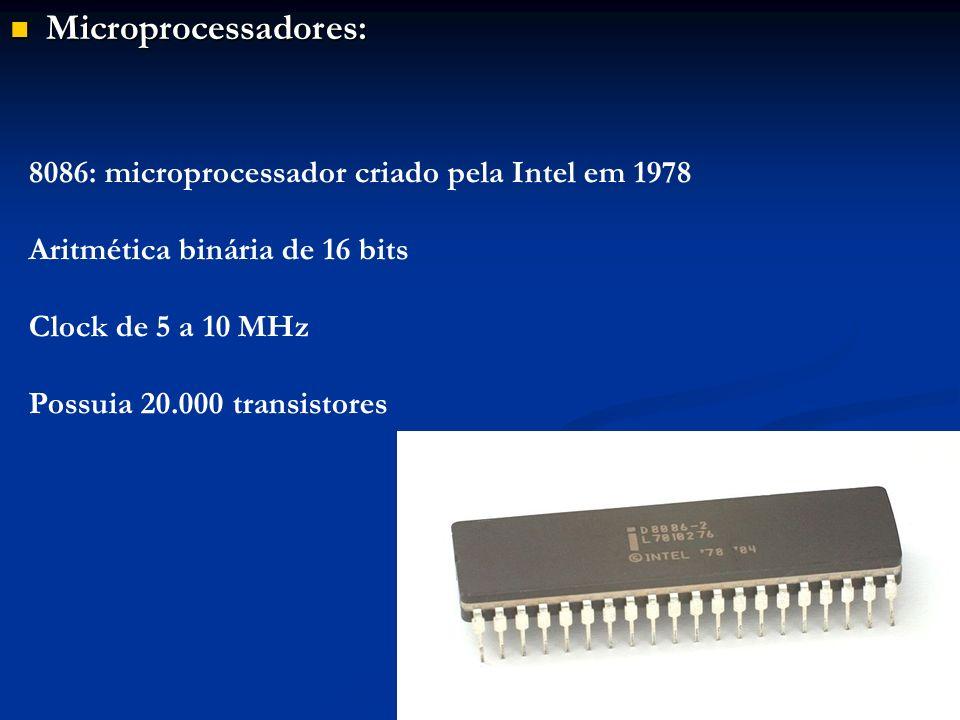 Microprocessadores: Microprocessadores: 8086: microprocessador criado pela Intel em 1978 Aritmética binária de 16 bits Clock de 5 a 10 MHz Possuia 20.