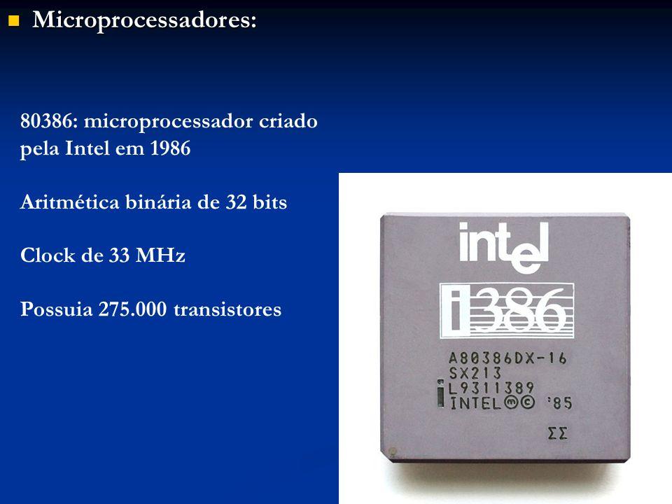 Microprocessadores: Microprocessadores: 80386: microprocessador criado pela Intel em 1986 Aritmética binária de 32 bits Clock de 33 MHz Possuia 275.00