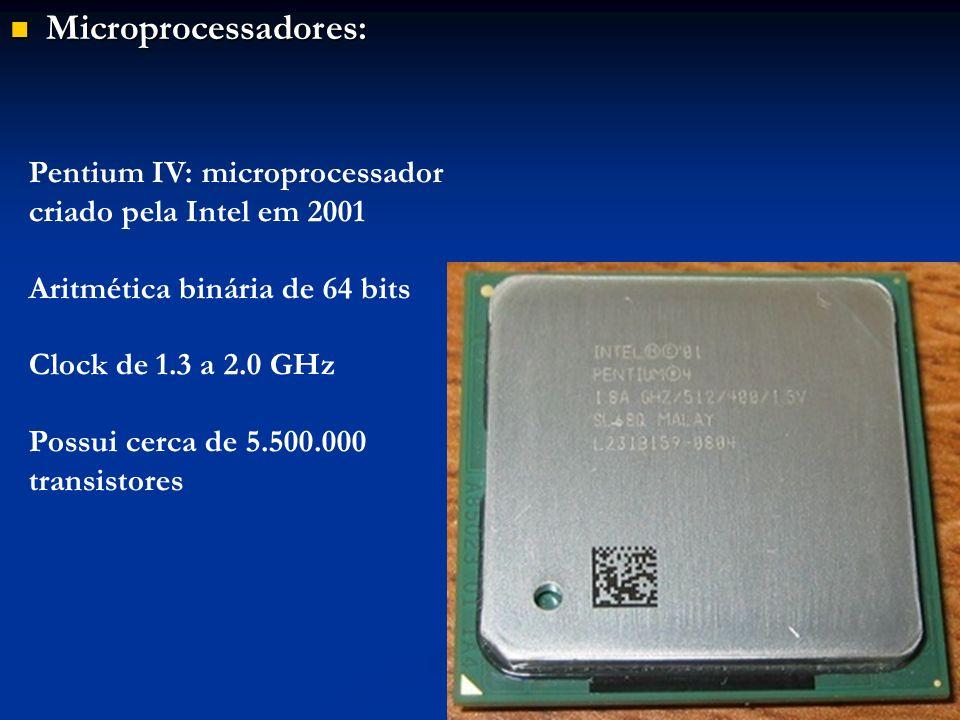 Microprocessadores: Microprocessadores: Pentium IV: microprocessador criado pela Intel em 2001 Aritmética binária de 64 bits Clock de 1.3 a 2.0 GHz Po