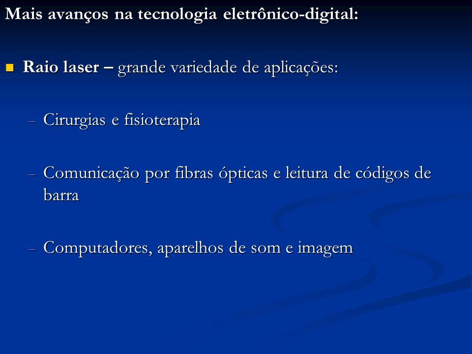 Mais avanços na tecnologia eletrônico-digital: Raio laser – grande variedade de aplicações: Raio laser – grande variedade de aplicações: Cirurgias e f