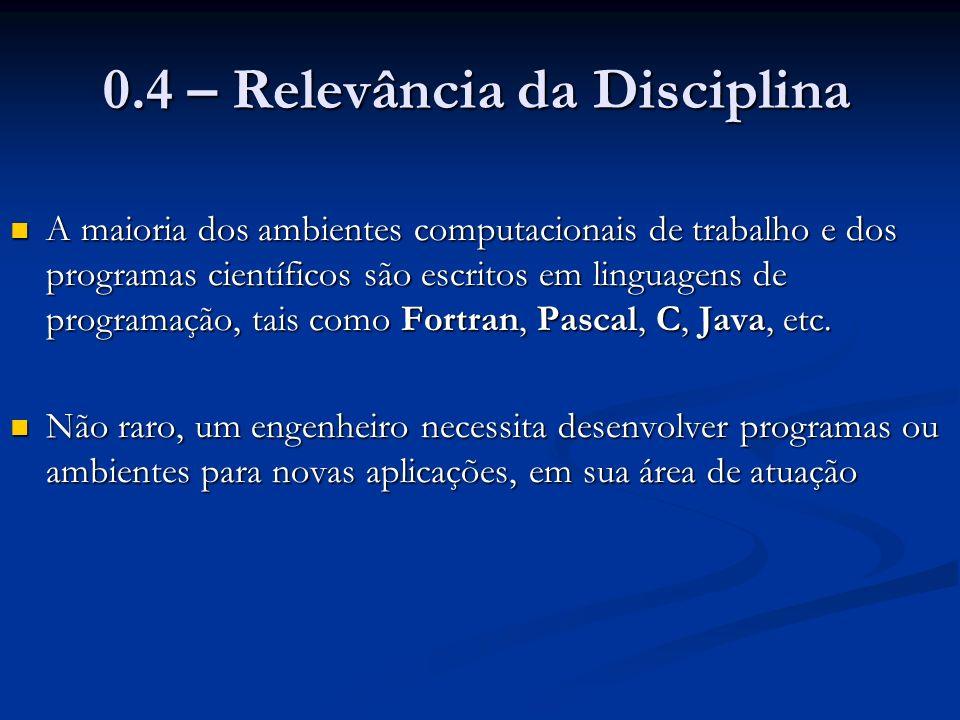 0.4 – Relevância da Disciplina A maioria dos ambientes computacionais de trabalho e dos programas científicos são escritos em linguagens de programaçã