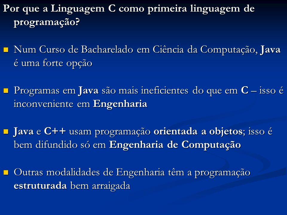 Por que a Linguagem C como primeira linguagem de programação? Num Curso de Bacharelado em Ciência da Computação, Java é uma forte opção Num Curso de B
