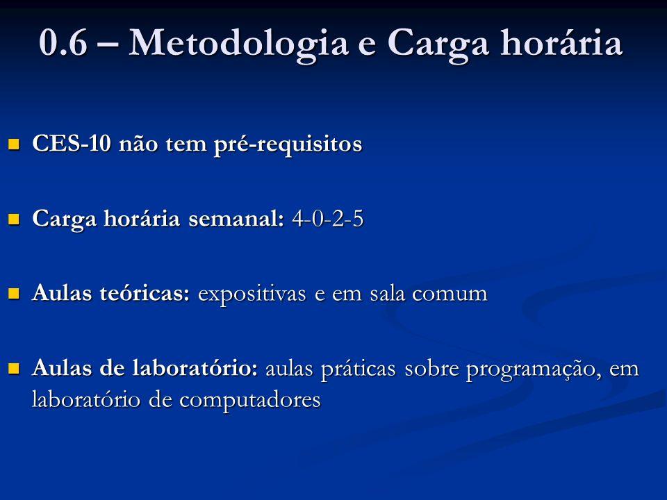 0.6 – Metodologia e Carga horária CES-10 não tem pré-requisitos CES-10 não tem pré-requisitos Carga horária semanal: 4-0-2-5 Carga horária semanal: 4-