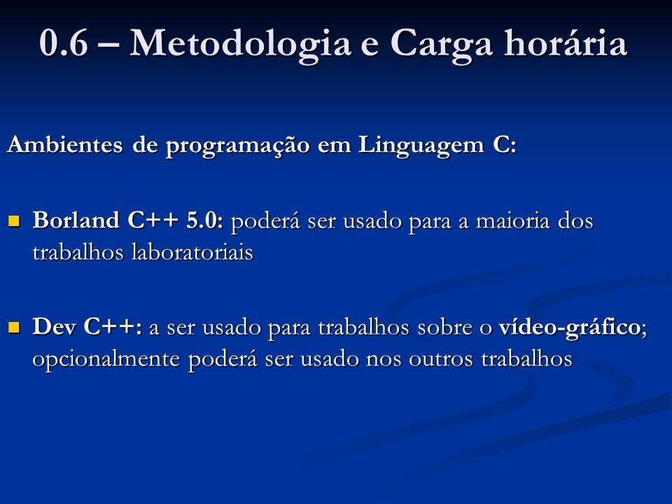 0.6 – Metodologia e Carga horária Ambientes de programação em Linguagem C: Borland C++ 5.0: poderá ser usado para a maioria dos trabalhos laboratoriai