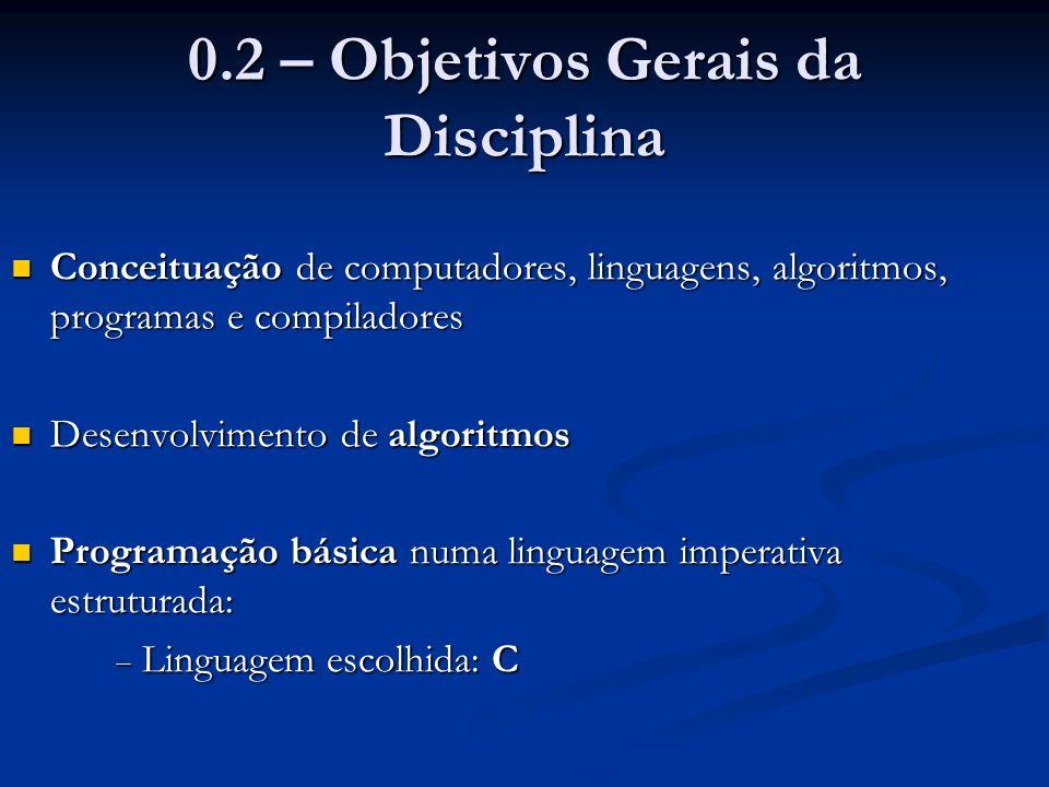 0.2 – Objetivos Gerais da Disciplina Conceituação de computadores, linguagens, algoritmos, programas e compiladores Conceituação de computadores, ling