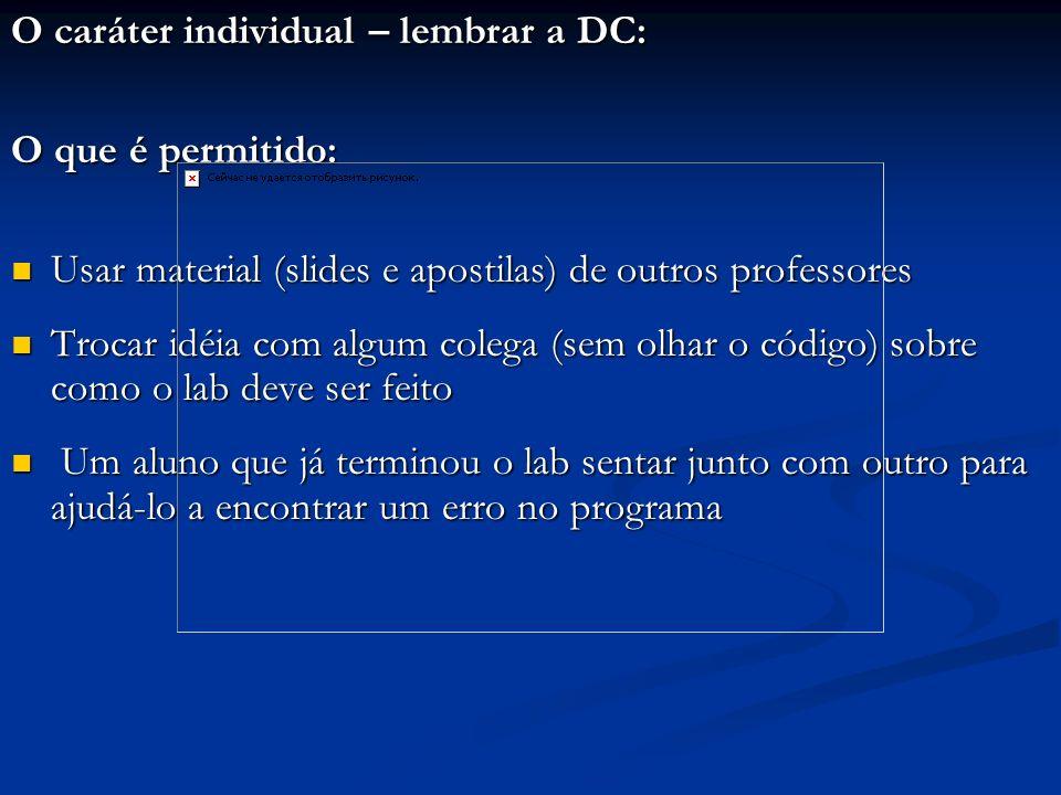 O caráter individual – lembrar a DC: O que é permitido: Usar material (slides e apostilas) de outros professores Usar material (slides e apostilas) de