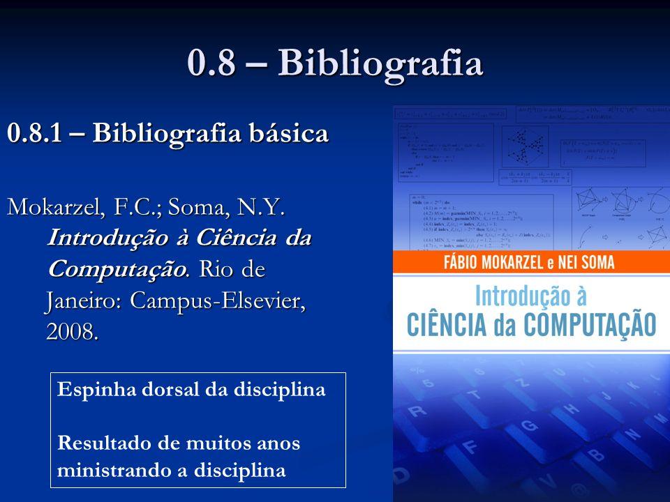 0.8.1 – Bibliografia básica Mokarzel, F.C.; Soma, N.Y. Introdução à Ciência da Computação. Rio de Janeiro: Campus-Elsevier, 2008. Espinha dorsal da di
