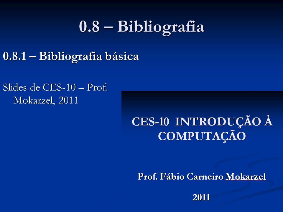 0.8 – Bibliografia 0.8.1 – Bibliografia básica Slides de CES-10 – Prof. Mokarzel, 2011