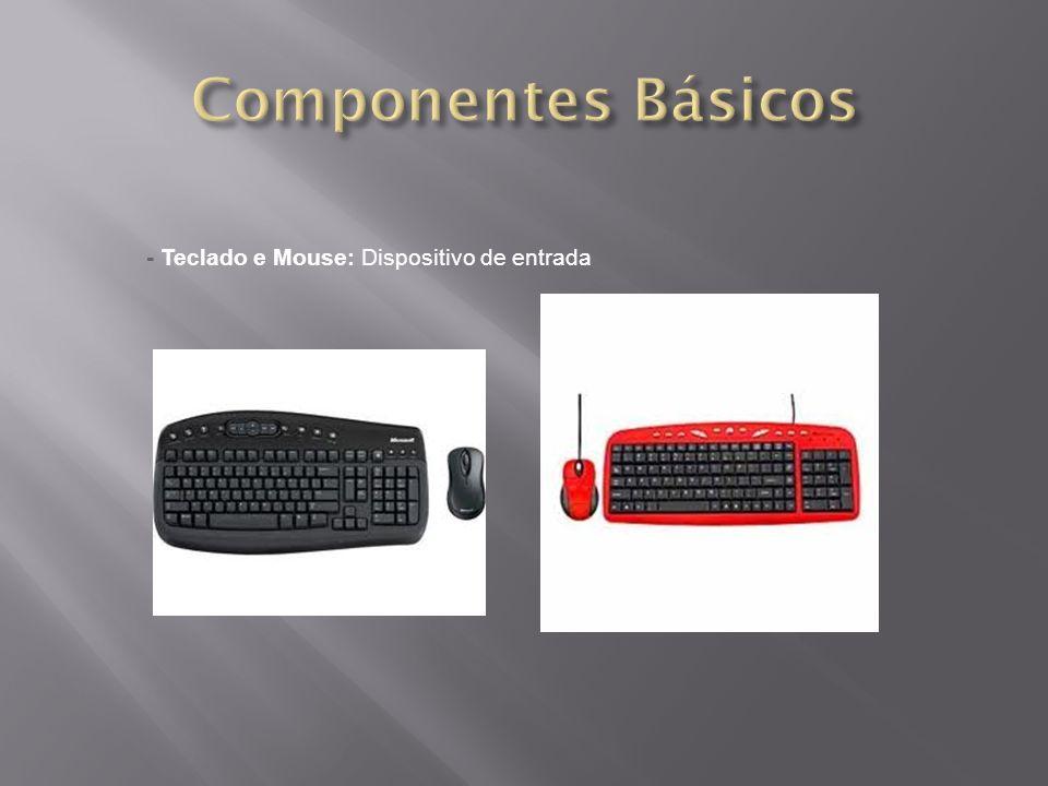 - Teclado e Mouse: Dispositivo de entrada