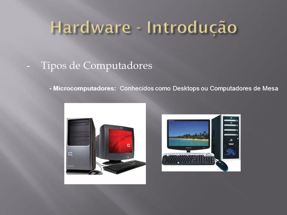 -Tipos de Computadores - Microcomputadores: Conhecidos como Desktops ou Computadores de Mesa