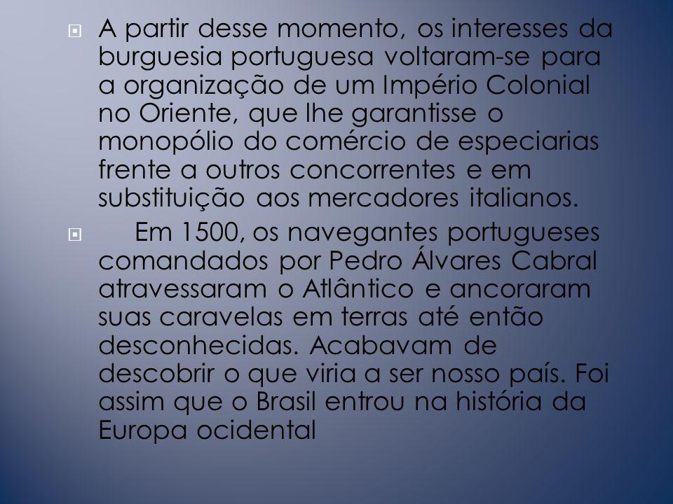 O reino português possuía uma tradição marítimo-comercial em função de sua localização geográfica: estava voltado para o oceano Atlântico.