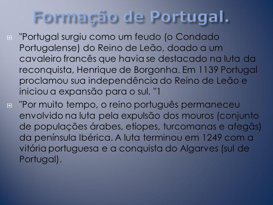Portugal surgiu como um feudo (o Condado Portugalense) do Reino de Leão, doado a um cavaleiro francês que havia se destacado na luta da reconquista, Henrique de Borgonha.