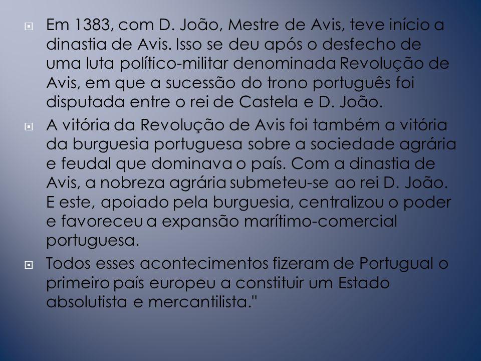 Em 1383, com D.João, Mestre de Avis, teve início a dinastia de Avis.