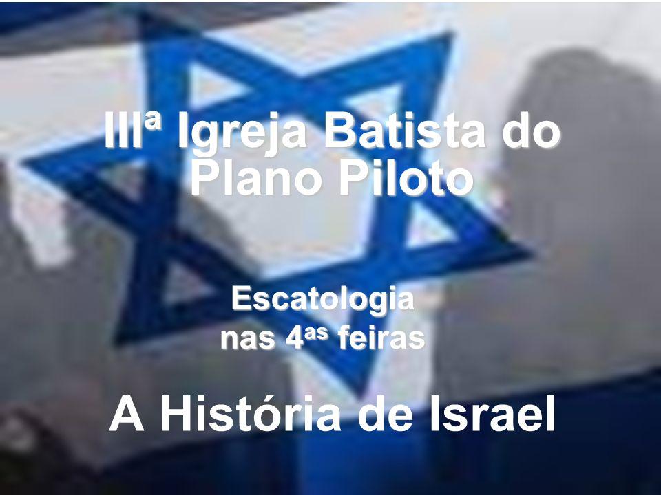 A História de Israel IIIª Igreja Batista do Plano Piloto Escatologia nas 4 as feiras