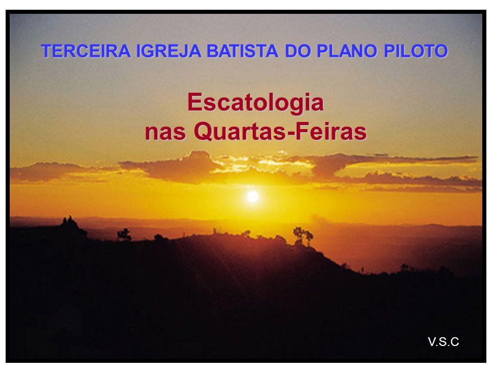Escatologia nas Quartas-Feiras TERCEIRA IGREJA BATISTA DO PLANO PILOTO V.S.C