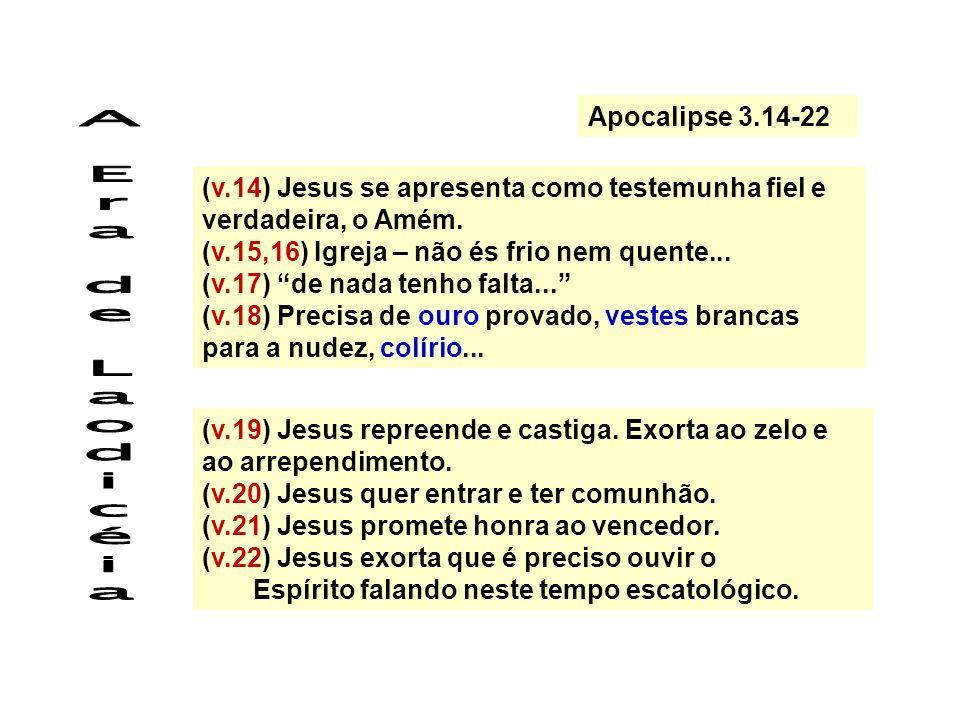 (v.14) Jesus se apresenta como testemunha fiel e verdadeira, o Amém. (v.15,16) Igreja – não és frio nem quente... (v.17) de nada tenho falta... (v.18)