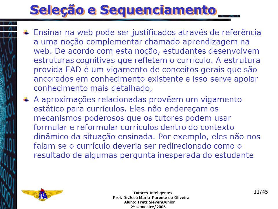 Tutores Inteligentes Prof. Dr.José Maria Parente de Oliveira Aluno: Fretz SieversJunior 2° semestre/2006 11/45 Ensinar na web pode ser justificados at