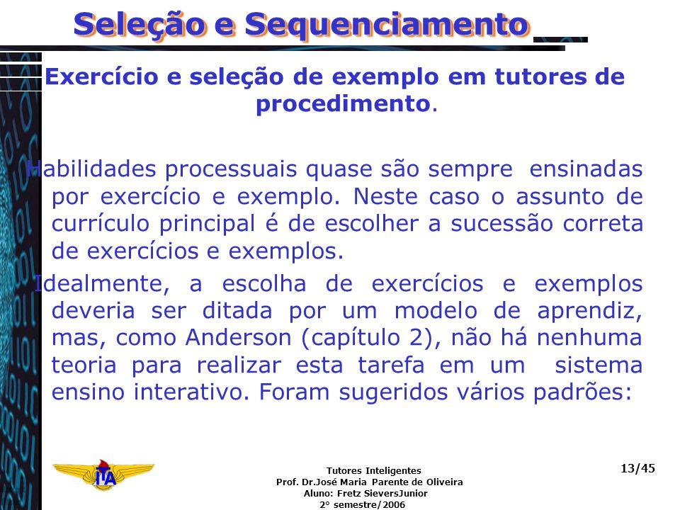 Tutores Inteligentes Prof. Dr.José Maria Parente de Oliveira Aluno: Fretz SieversJunior 2° semestre/2006 13/45 Seleção e Sequenciamento Exercício e se