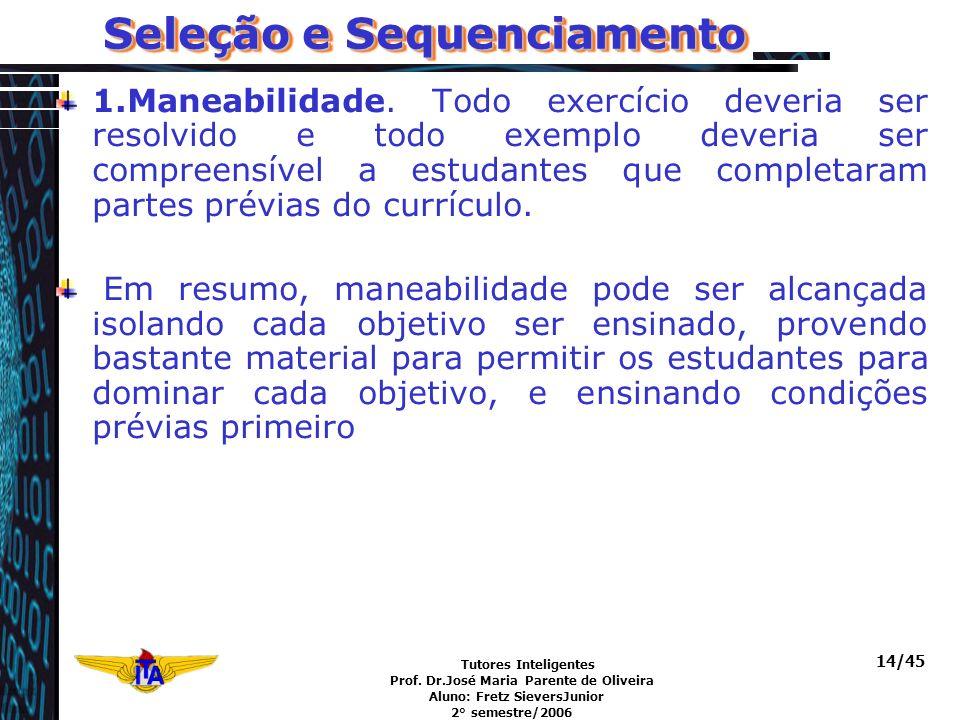 Tutores Inteligentes Prof. Dr.José Maria Parente de Oliveira Aluno: Fretz SieversJunior 2° semestre/2006 14/45 Seleção e Sequenciamento 1.Maneabilidad