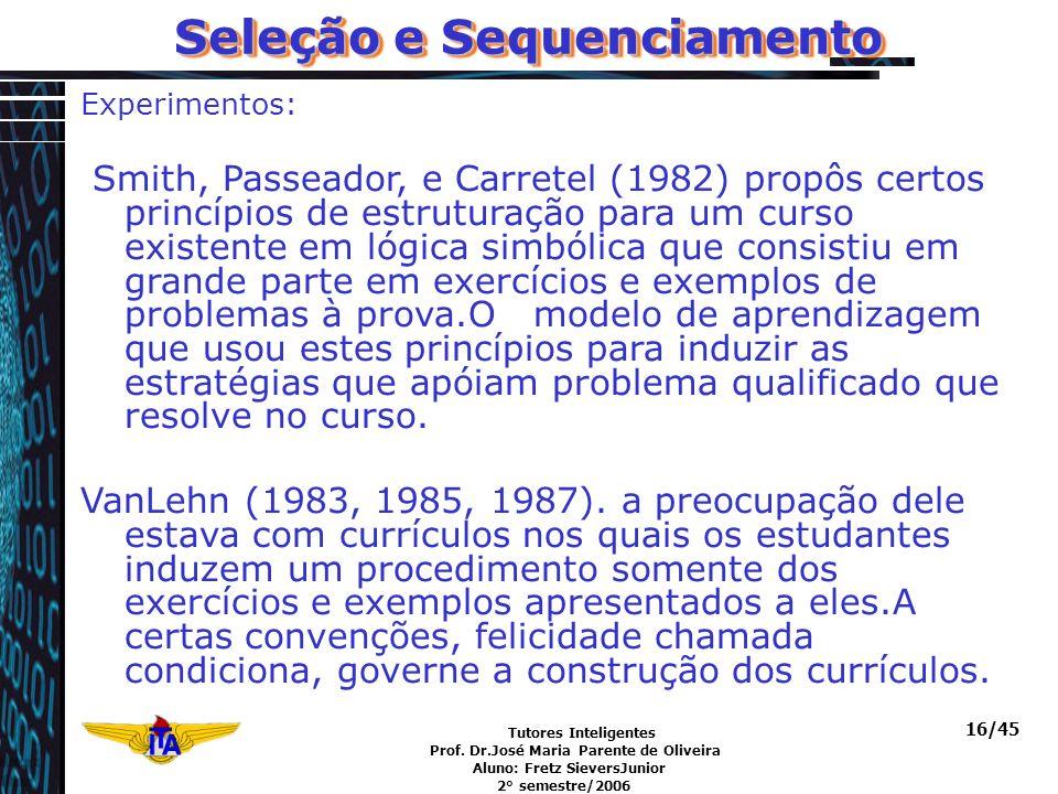 Tutores Inteligentes Prof. Dr.José Maria Parente de Oliveira Aluno: Fretz SieversJunior 2° semestre/2006 16/45 Experimentos: Smith, Passeador, e Carre