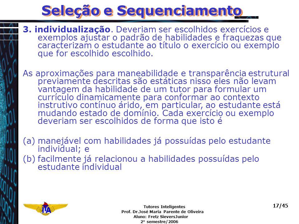 Tutores Inteligentes Prof. Dr.José Maria Parente de Oliveira Aluno: Fretz SieversJunior 2° semestre/2006 17/45 Seleção e Sequenciamento 3. individuali
