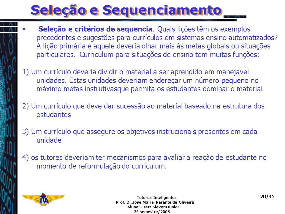 Tutores Inteligentes Prof. Dr.José Maria Parente de Oliveira Aluno: Fretz SieversJunior 2° semestre/2006 20/45 Seleção e Sequenciamento Seleção e crit