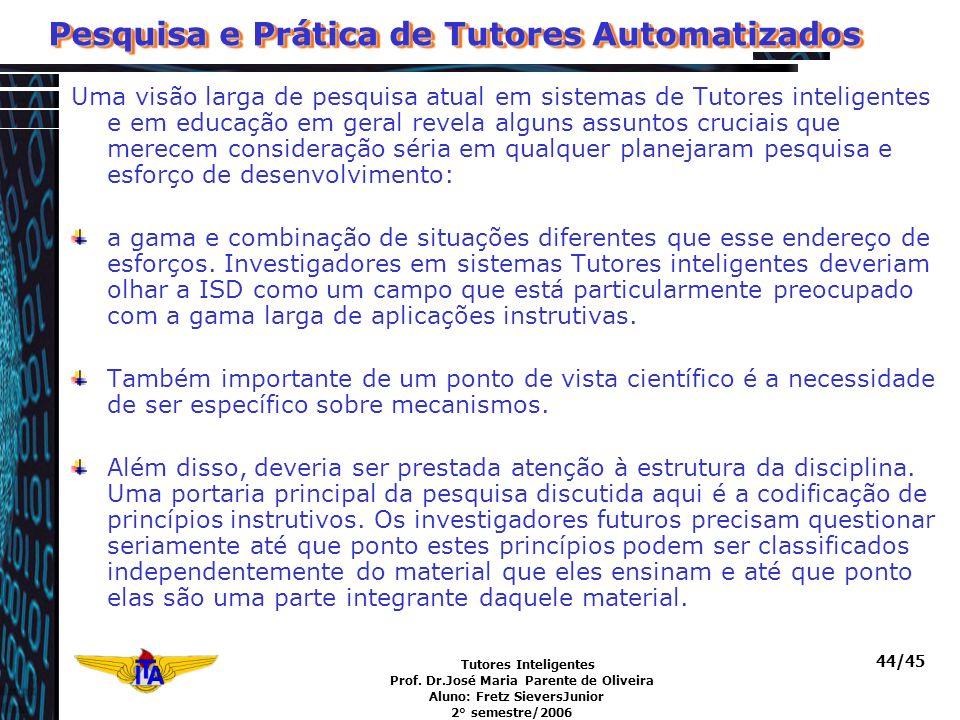 Tutores Inteligentes Prof. Dr.José Maria Parente de Oliveira Aluno: Fretz SieversJunior 2° semestre/2006 44/45 Pesquisa e Prática de Tutores Automatiz