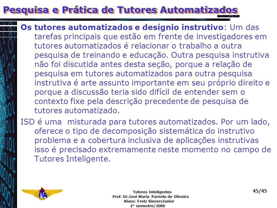 Tutores Inteligentes Prof. Dr.José Maria Parente de Oliveira Aluno: Fretz SieversJunior 2° semestre/2006 45/45 Os tutores automatizados e desígnio ins