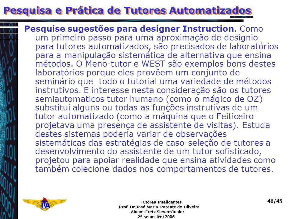 Tutores Inteligentes Prof. Dr.José Maria Parente de Oliveira Aluno: Fretz SieversJunior 2° semestre/2006 46/45 Pesquise sugestões para designer Instru