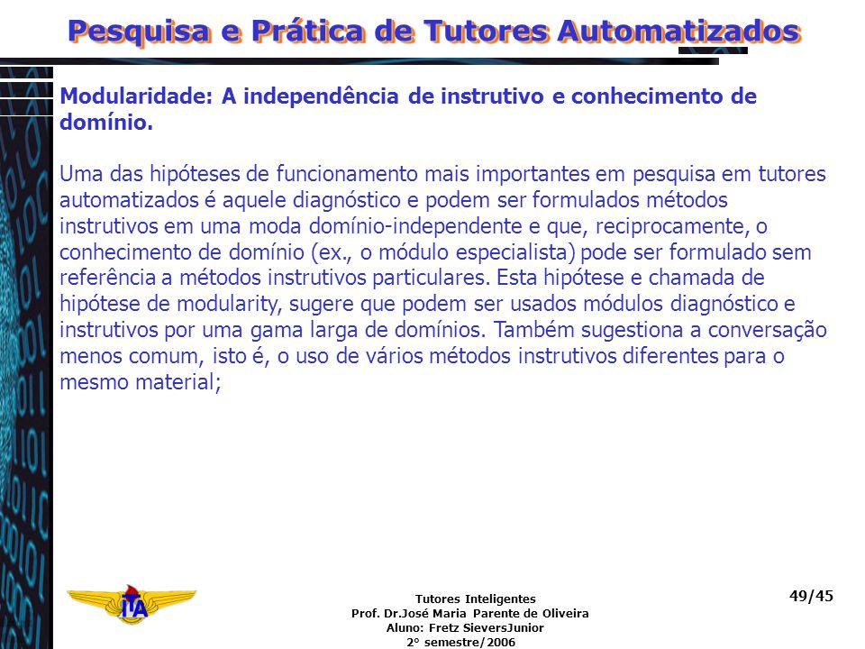 Tutores Inteligentes Prof. Dr.José Maria Parente de Oliveira Aluno: Fretz SieversJunior 2° semestre/2006 49/45 Modularidade: A independência de instru