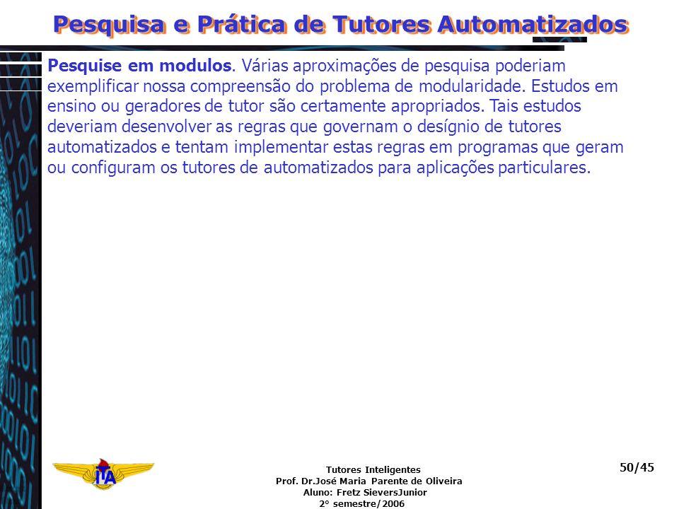 Tutores Inteligentes Prof. Dr.José Maria Parente de Oliveira Aluno: Fretz SieversJunior 2° semestre/2006 50/45 Pesquise em modulos. Várias aproximaçõe