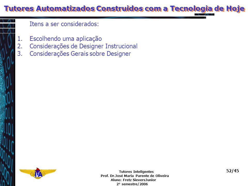 Tutores Inteligentes Prof. Dr.José Maria Parente de Oliveira Aluno: Fretz SieversJunior 2° semestre/2006 52/45 Tutores Automatizados Construidos com a