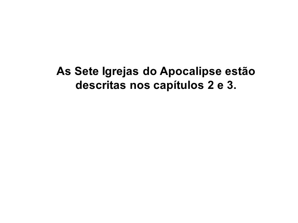 As Sete Igrejas do Apocalipse estão descritas nos capítulos 2 e 3.